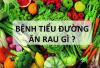 Những loại rau củ tốtcho sức khỏe của người bị bệnh tiểu đường
