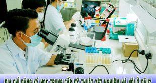 Địa chỉ đăng ký học Trung cấp kỹ thuật xét nghiệm Hà Nội ở đâu